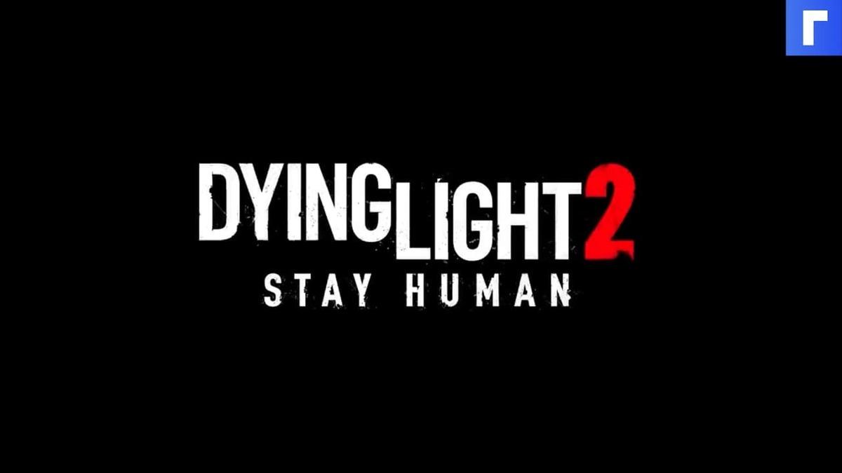 В новом трейлере Dying Light 2 показали разнообразие заражённых